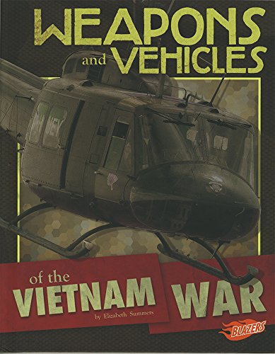 Weapons and Vehicles of the Vietnam War (Tools of War): Summers, Elizabeth