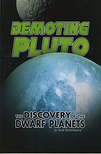 Demoting Pluto: The Discovery of Dwarf Planets (Exploring Space and Beyond): Kortenkamp, Steve