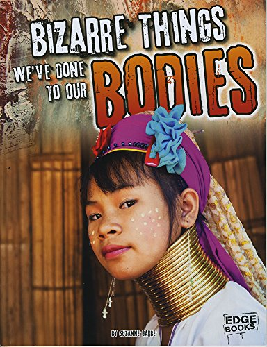 Bizarre Things We've Done to Our Bodies (History of the Bizarre): Balcerzak, Kara Garbe