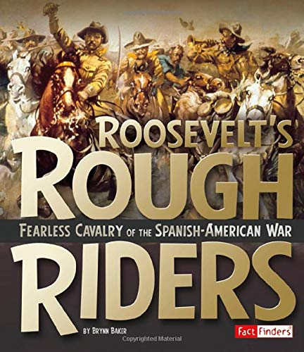 9781491448403: Roosevelt's Rough Riders: Fearless Cavalry of the Spanish-American War (Military Heroes)