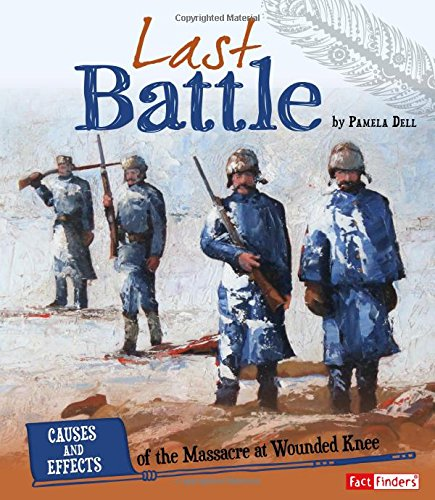 Last Battle: Causes and Effects of the Massacre at Wounded Knee (Cause and Effect: American Indian ...