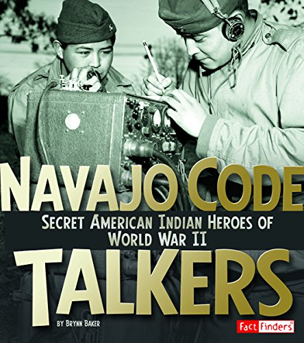 Navajo Code Talkers: Secret American Indian Heroes of World War II (Military Heroes): Baker, Brynn