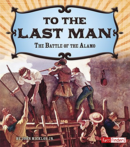 9781491449110: To the Last Man: The Battle of the Alamo (Adventures on the American Frontier)