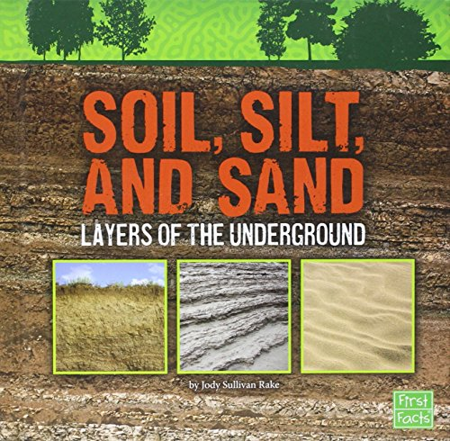 Soil, Silt, and Sand: Layers of the Underground (Underground Safari): Rake, Jody S.