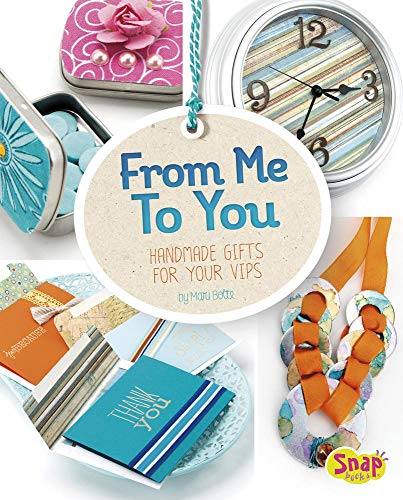 From Me to You: Handmade Gifts for Your VIPs (Make It, Gift It): Bolte, Mari