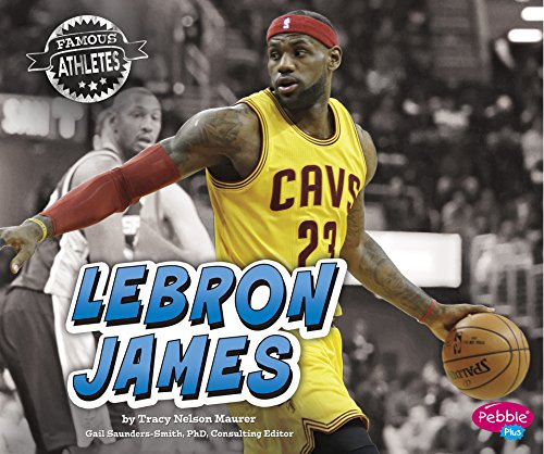 LeBron James (Famous Athletes): Maurer, Tracy Nelson