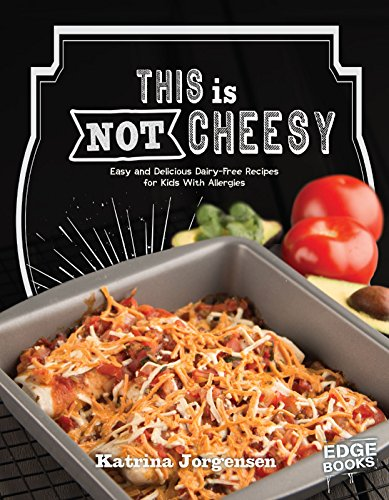 9781491480533: This is Not Cheesy!: Easy and Delicious Dairy-Free Recipes for Kids With Allergies (Allergy Aware Cookbooks)