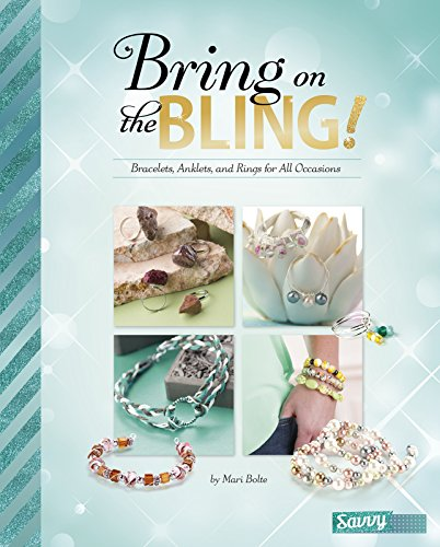 9781491482315: Bring on the Bling!: Bracelets, Anklets, and Rings for All Occasions (Savvy: Accessorize Yourself)