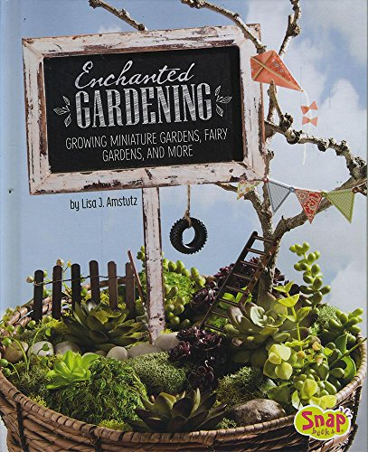 9781491482346: Enchanted Gardening: Growing Miniature Gardens, Fairy Gardens, and More (Gardening Guides)
