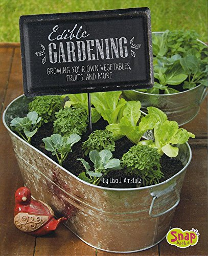 Edible Gardening: Growing Your Own Vegetables, Fruits, and More (Gardening Guides): Amstutz, Lisa J...