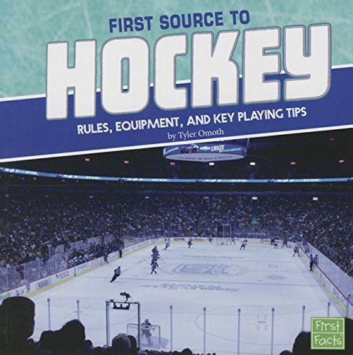 9781491484326: First Source to Hockey: Rules, Equipment, and Key Playing Tips (First Sports Source)