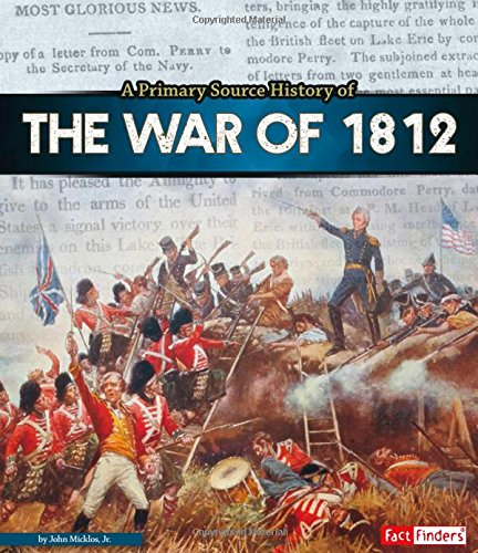 A Primary Source History of the War of 1812: Micklos, Jr., John