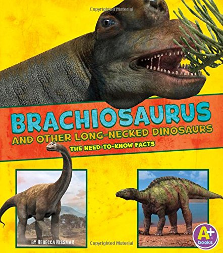 9781491496541: Brachiosaurus and Other Big Long-Necked Dinosaurs: The Need-to-Know Facts (Dinosaur Fact Dig)