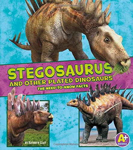 9781491496558: Stegosaurus and Other Plated Dinosaurs: The Need-to-Know Facts (Dinosaur Fact Dig)