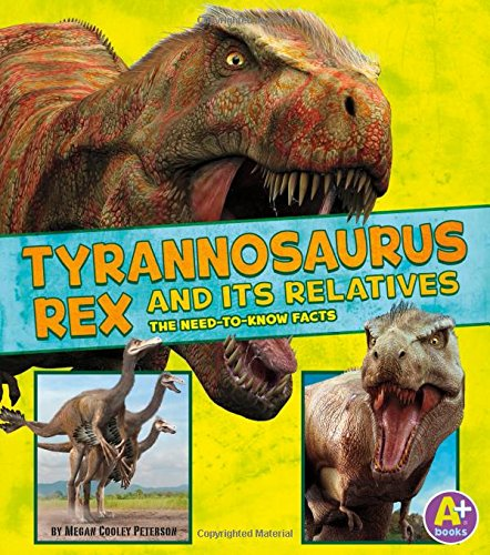 9781491496572: Tyrannosaurus Rex and Its Relatives: The Need-to-Know Facts (Dinosaur Fact Dig)