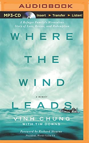 Where the Wind Leads: A Refugee Family's Miraculous Story of Loss, Rescue, and Redemption: Vinh...