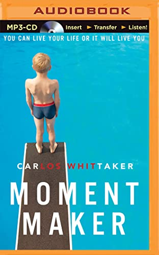 Moment Maker: You Can Live Your Life or It Will Live You: Whittaker, Carlos Enrique