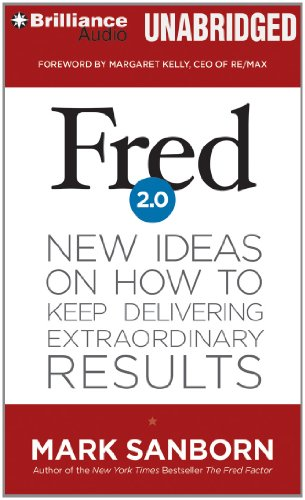Fred 2.0: New Ideas on How to Keep Delivering Extraordinary Results: Mark Sanborn