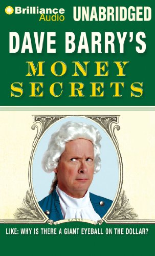 Dave Barry's Money Secrets: Like: Why Is There a Giant Eyeball on the Dollar?: Barry, Dave