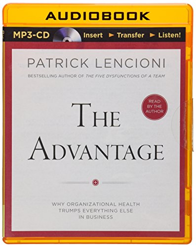 The Advantage: Why Organizational Health Trumps Everything Else in Business: Patrick Lencioni