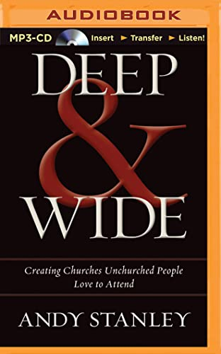 Deep & Wide: Creating Churches Unchurched People Love to Attend: Stanley, Andy