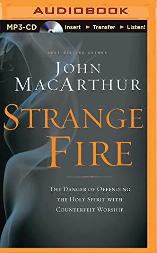 Strange Fire: The Danger of Offending the Holy Spirit with Counterfeit Worship: John MacArthur