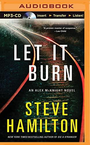 9781491512081: Let It Burn (Alex McKnight Series)