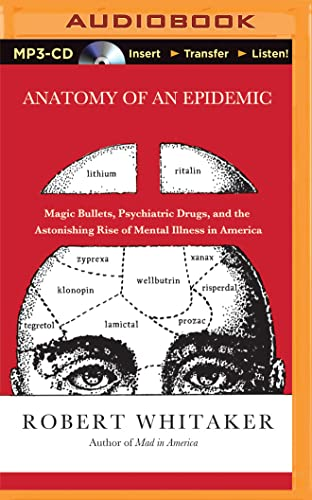 9781491513217: Anatomy of an Epidemic: Magic Bullets, Psychiatric Drugs, and the Astonishing Rise of Mental Illness in America