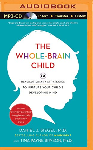 9781491514818: The Whole-Brain Child: 12 Revolutionary Strategies to Nurture Your Child's Developing Mind: Survive Everyday Parenting Struggles, and Help Yo