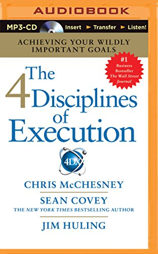 The 4 Disciplines of Execution: Achieving Your Wildly Important Goals: Chris McChesney, Sean Covey