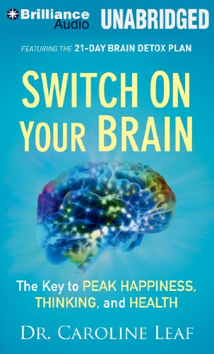 Switch on Your Brain: The Key to Peak Happiness, Thinking, and Health: Leaf, Dr. Caroline