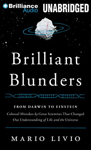 Brilliant Blunders: Form Darwin to Einstein: Colossal Mistakes by Great Scientists That Changed Our...
