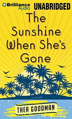 The Sunshine When She's Gone: A Novel: Goodman, Thea