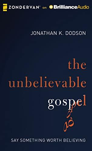 9781491521403: The Unbelievable Gospel: Say Something Worth Believing