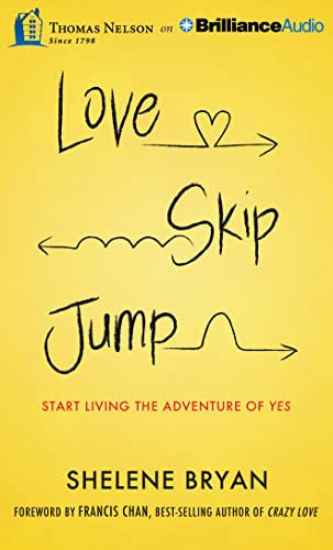 Love, Skip, Jump: Start Living the Adventure of Yes: Shelene Bryan