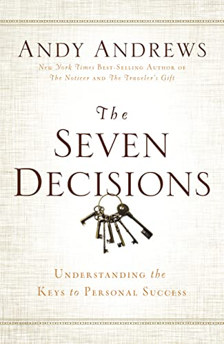 The Seven Decisions: Understanding the Keys to Personal Success: Andrews, Andy