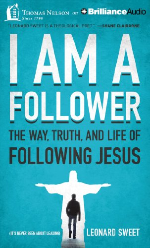 I Am a Follower: The Way, Truth, and Life of Following Jesus: Dr Leonard Sweet