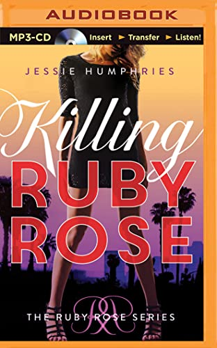 Killing Ruby Rose (The Ruby Rose Series): Jessie Humphries