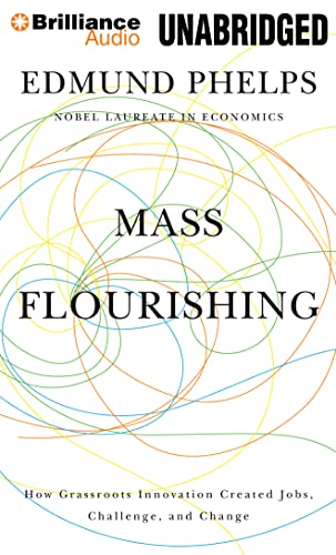 Mass Flourishing: How Grassroots Innovation Created Jobs,: Edmund Phelps