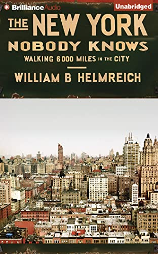 The New York Nobody Knows: Walking 6,000 Miles in the City: William B. Helmreich