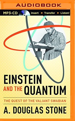Einstein and the Quantum: The Quest of the Valiant Swabian: Stone, A. Douglas