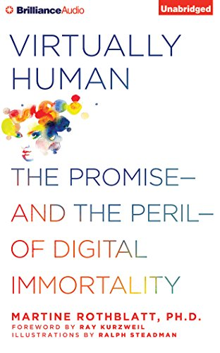 Virtually Human: The Promise and the Peril of Digital Immortality: Martine Rothblatt