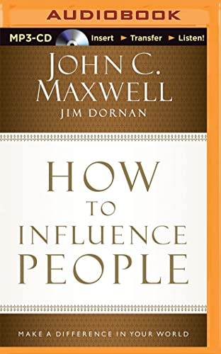 How to Influence People: Make a Difference in Your World: Maxwell, John C.; Dornan, Jim