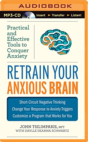 9781491542705: Retrain Your Anxious Brain: Practical and Effective Tools to Conquer Anxiety