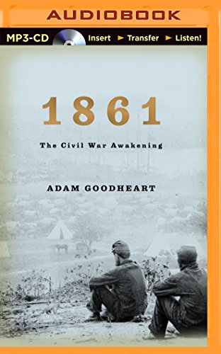 1861: The Civil War Awakening: Adam Goodheart
