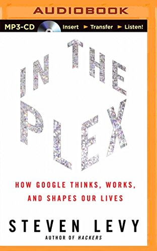 In the Plex: How Google Thinks, Works, and Shapes Our Lives: Levy, Steven
