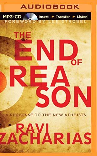 The End of Reason: A Response to the New Atheists: Zacharias, Ravi