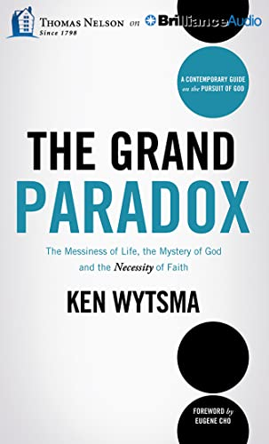 The Grand Paradox: The Messiness of Life, the Mystery of God and the Necessity of Faith: Wytsma, ...