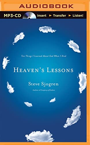 Heaven s Lessons: Ten Things I Learned about God When I Died: Steve Sjogren