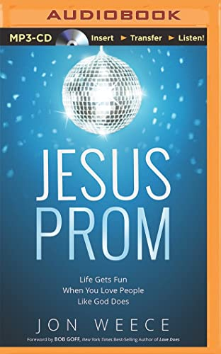 Jesus Prom: Life Gets Fun When You Love People Like God Does: Jon Weece